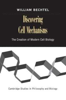 Discovering Cell Mechanisms: The Creation of Modern Cell Biology