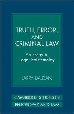 Truth, Error, and Criminal Law: An Essay in Legal Epistemology