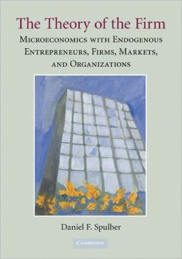 The Theory of the Firm: Microeconomics with Endogenous Entrepreneurs, Firms, Markets, and Organizations