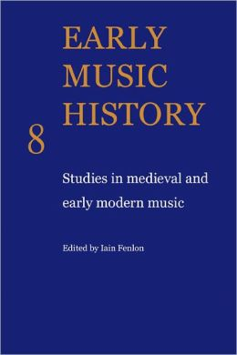 Early Music History 8: Studies in Medieval and Early Modern Music