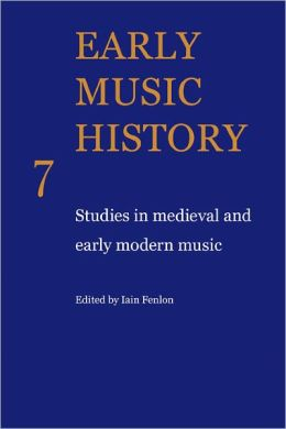 Early Music History 7: Studies in Medieval and Early Modern Music