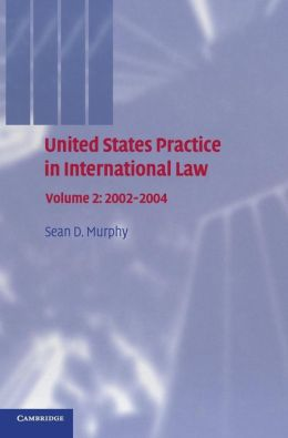 United States Practice in International Law, Volume 2: 2002-2004