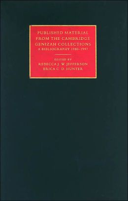 Published Material from the Cambridge Genizah Collection: A Bibliography 1980-1997 (Cambridge University Library Genizah Series #13)