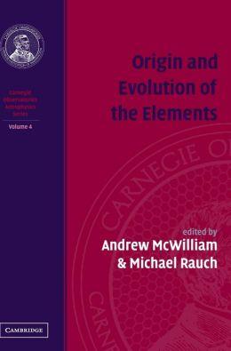 Origin and Evolution of the Elements, Volume 4: Carnegie Observatories Astrophysics Series