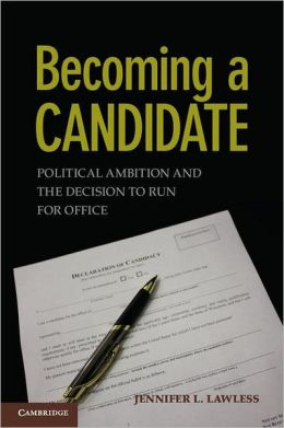 Becoming a Candidate: Political Ambition and the Decision to Run for Office