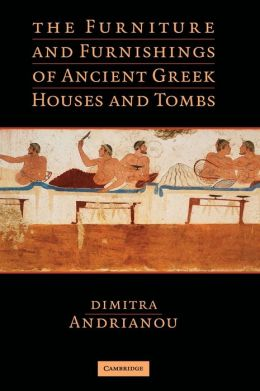 The Furniture and Furnishings of Ancient Greek Houses and Tombs