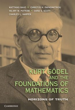 Kurt Godel and the Foundations of Mathematics: Horizons of Truth