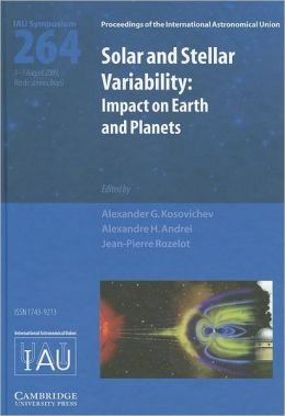 Solar and Stellar Variability (IAU S264): Impact on Earth and Planets