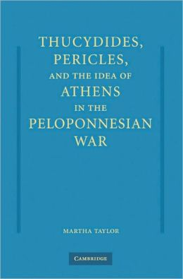 Thucydides, Pericles, and the Idea of Athens in the Peloponnesian War
