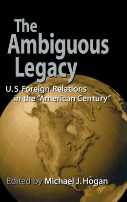 The Ambiguous Legacy: U. S. Foreign Relations in the