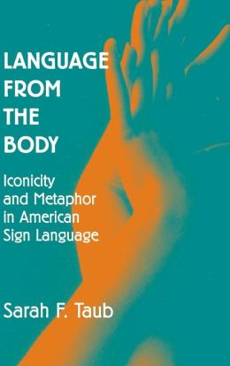 Language from the Body: Iconicity and Metaphor in American Sign Language