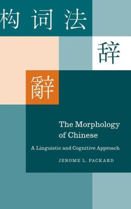 The Morphology of Chinese: A Linguistic and Cognitive Approach
