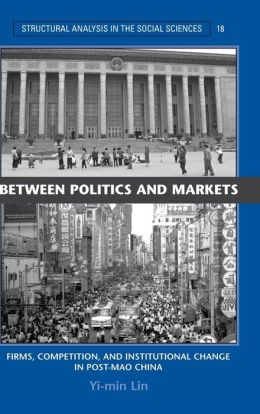 Between Politics and Markets: Firms, Competition, and Institutional Change in Post-Mao China