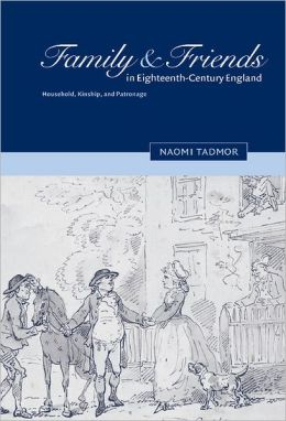 Family and Friends in Eighteenth-Century England: Household, Kinship and Patronage