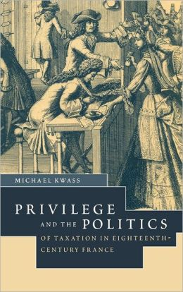 Privilege and the Politics of Taxation in Eighteenth-Century France: Liberté, Egalité, Fiscalité