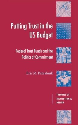 Putting Trust in the U. S. Budget: Federal Trust Funds and the Politics of Commitment