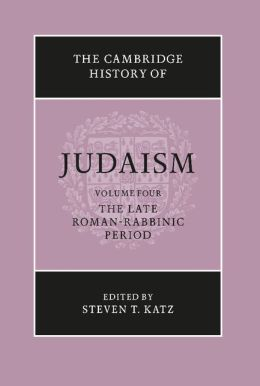 The Cambridge History of Judaism, Volume 4: The Late Roman-Rabbinic Period