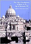 The Urban Development of Rome in the Age of Alexander VII