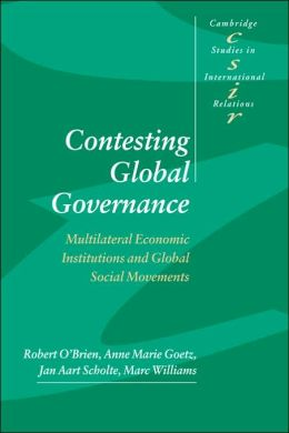 Contesting Global Governance: Multilateral Economic Institutions and Global Social Movements