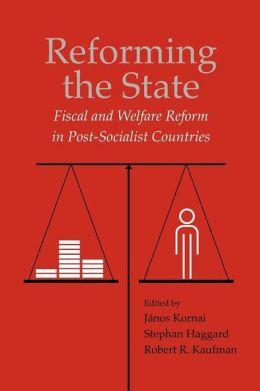 Reforming the State: Fiscal and Welfare Reform in Post-Socialist Countries