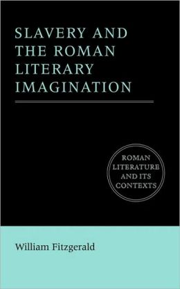 Slavery and the Roman Literary Imagination