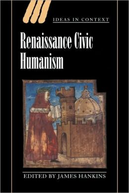 Renaissance Civic Humanism: Reappraisals and Reflections