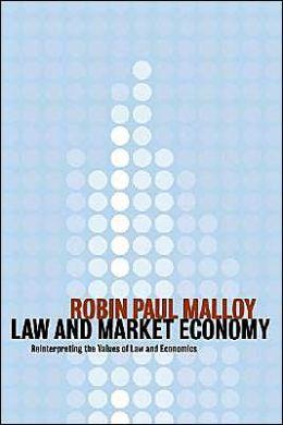 Law and Market Economy: Reinterpreting the Values of Law and Economics