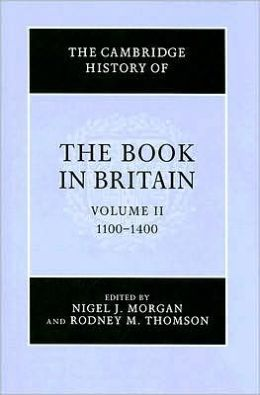 The Cambridge History of the Book in Britain, Volume 2, 1100-1400