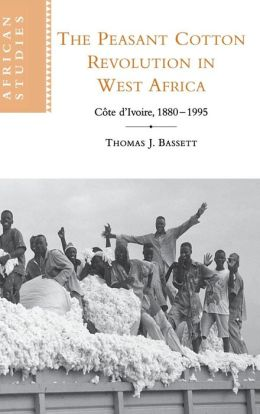The Peasant Cotton Revolution in West Africa: Cote d'Ivoire, 1880-1995