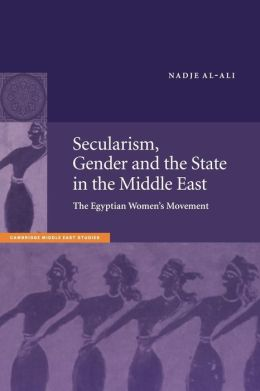 Secularism, Gender and the State in the Middle East: The Egyptian Women's Movement