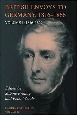 British Envoys to Germany 1816-1866: Volume 1, 1816-1829