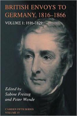 British Envoys to Germany 1816-1866: Volume 1, 1816-1829