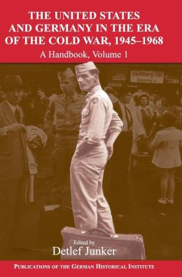 The United States and Germany in the Era of the Cold War, 1945-1990: A Handbook