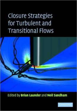 Closure strategies for turbulent and transitional flows B. E. Launder, N. D. Sandham