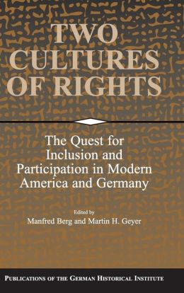 Two Cultures of Rights: The Quest for Inclusion and Participation in Modern America and Germany