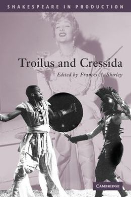Troilus and Cressida (Shakespeare in Production Series)