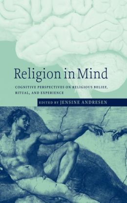 Religion in Mind: Cognitive Perspectives on Religious Belief, Ritual, and Experience