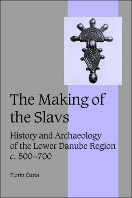 The Making of the Slavs: History and Archaeology of the Lower Danube Region, c.500-700