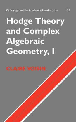 Hodge Theory and Complex Algebraic Geometry I, Volume 1