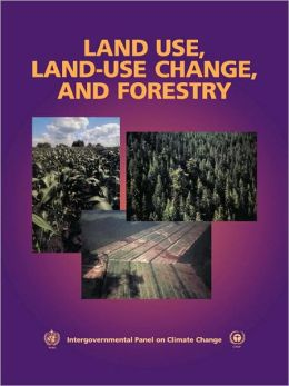 Land Use, Land-Use Change, and Forestry: A Special Report of the Intergovernmental Panel on Climate Change