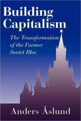 Building Capitalism: The Transformation of the Former Soviet Bloc