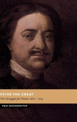Peter the Great: The Struggle for Power, 1671-1725
