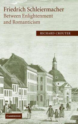 Friedrich Schleiermacher: Between Enlightenment and Romanticism