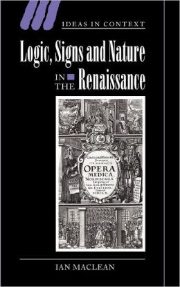 Logic, Signs and Nature in the Renaissance: The Case of Learned Medicine