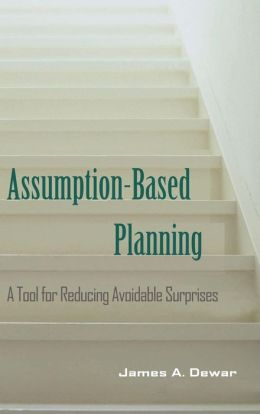 Assumption-Based Planning: A Tool for Reducing Avoidable Surprises