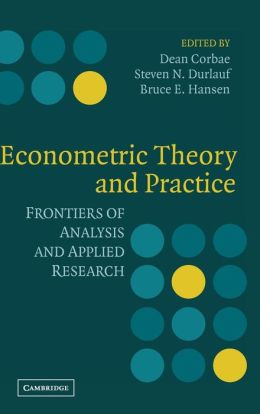 Econometric Theory and Practice: Frontiers of Analysis and Applied Research