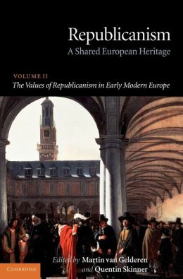 Republicanism: Volume 2, The Values of Republicanism in Early Modern Europe: A Shared European Heritage