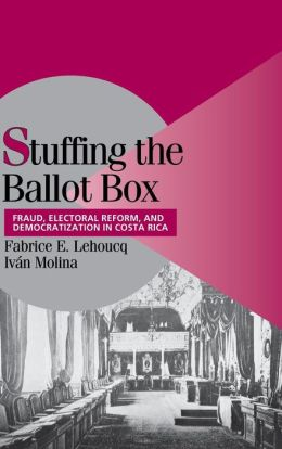 Stuffing the Ballot Box: Fraud, Electoral Reform, and Democratization in Costa Rica