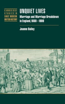 Unquiet Lives: Marriage and Marriage Breakdown in England, 1660-1800