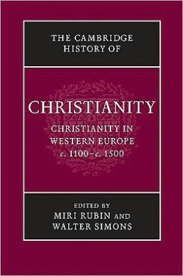 The Cambridge History of Christianity, Volume 4, Christianity in Western Europe, c.1100-c.1500